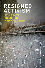 Cover: Resigned Activism - Living with Pollution in Rural China