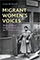 Cover: Migrant Women's Voices: talking about life and work in the UK since 1945
